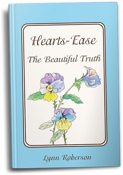 Hearts-Ease: The Beautiful Truth by Lynn Roberson